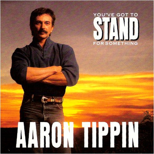 Aaron Tippin - You Gotta Stand for Somethin