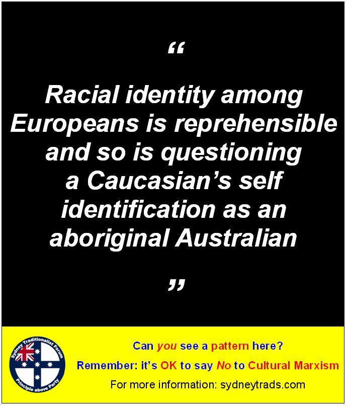 STF Poster - Racial identity among Europeans is reprehensible and so is questioning or challenging a Caucasian's self identification as an aboriginal Australian