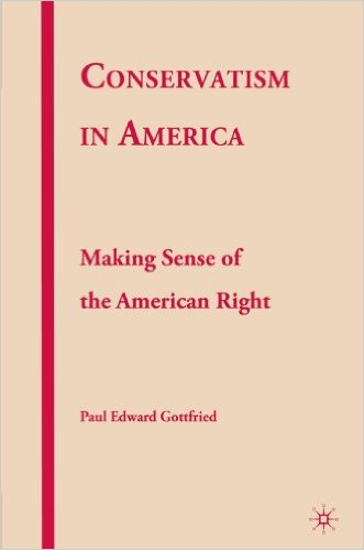 Paul Edward Gottfried - Conservatism in America - Making Sense of the American Right
