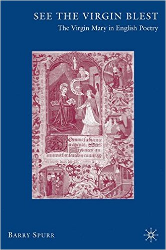 Barry Spurr - See The Virgin Blest - The Virgin Mary in English Poetry (Palgrave Macmillan 2007)