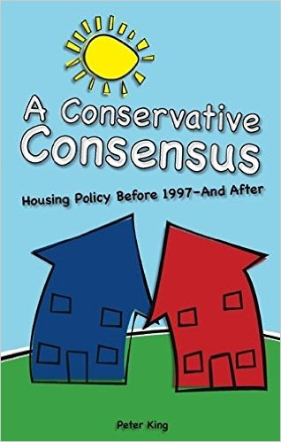 Peter King - A Conservative Consensus - Housing Policy 1997 Before and After - Societas 2006