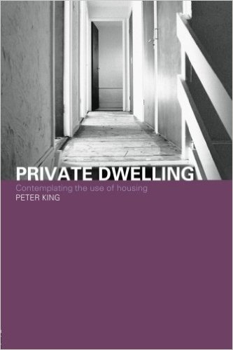 Peter King - Private Dwelling - Contemplating the Use of Housing - Routledge 2004