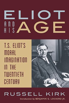 Russell Kirk - T S Eliot and His Age - ISI 2nd ed 2008