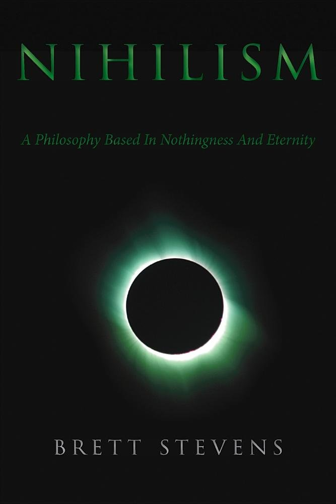Brett Stevens, Nihilism - A Philosophy Based on Nothingness and Eternity (Manticore Press, 2016)